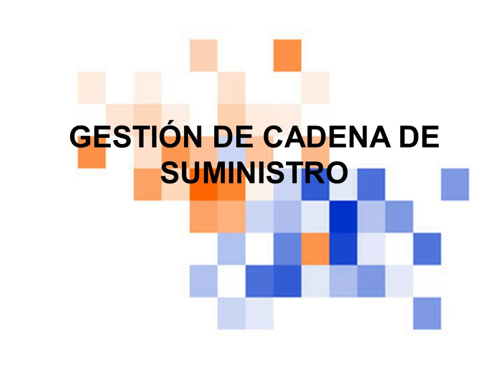 GESTIÓN DE CADENA DE SUMINISTRO