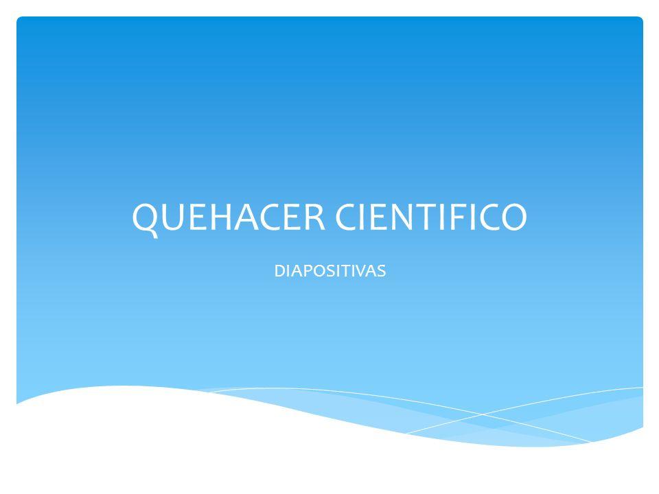 QUEHACER CIENTIFICO DIAPOSITIVAS