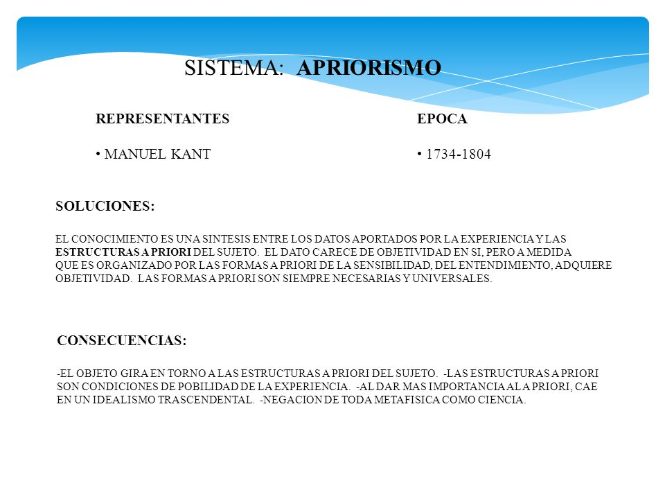 SISTEMA: APRIORISMO REPRESENTANTES MANUEL KANT EPOCA 1734-1804