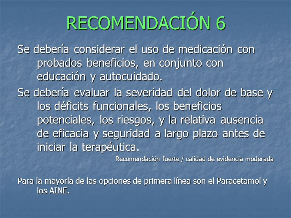 RECOMENDACIÓN 6 Se debería considerar el uso de medicación con probados beneficios, en conjunto con educación y autocuidado.