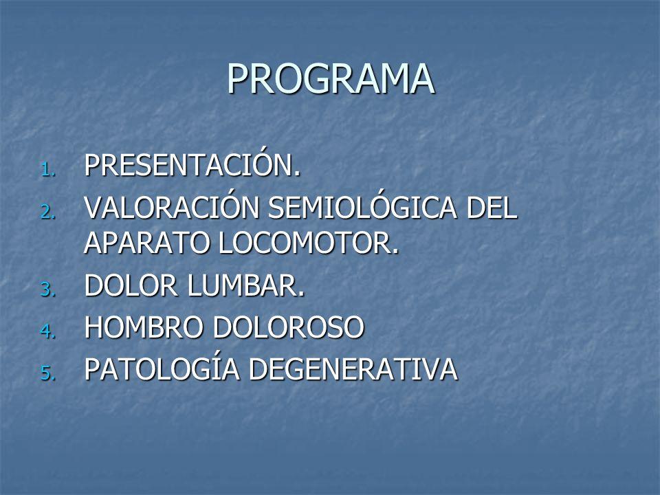 PROGRAMA PRESENTACIÓN. VALORACIÓN SEMIOLÓGICA DEL APARATO LOCOMOTOR.