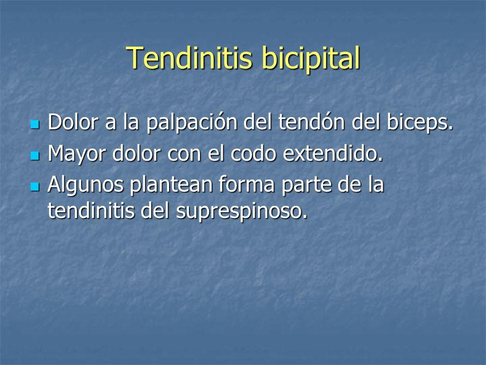 Tendinitis bicipital Dolor a la palpación del tendón del biceps.