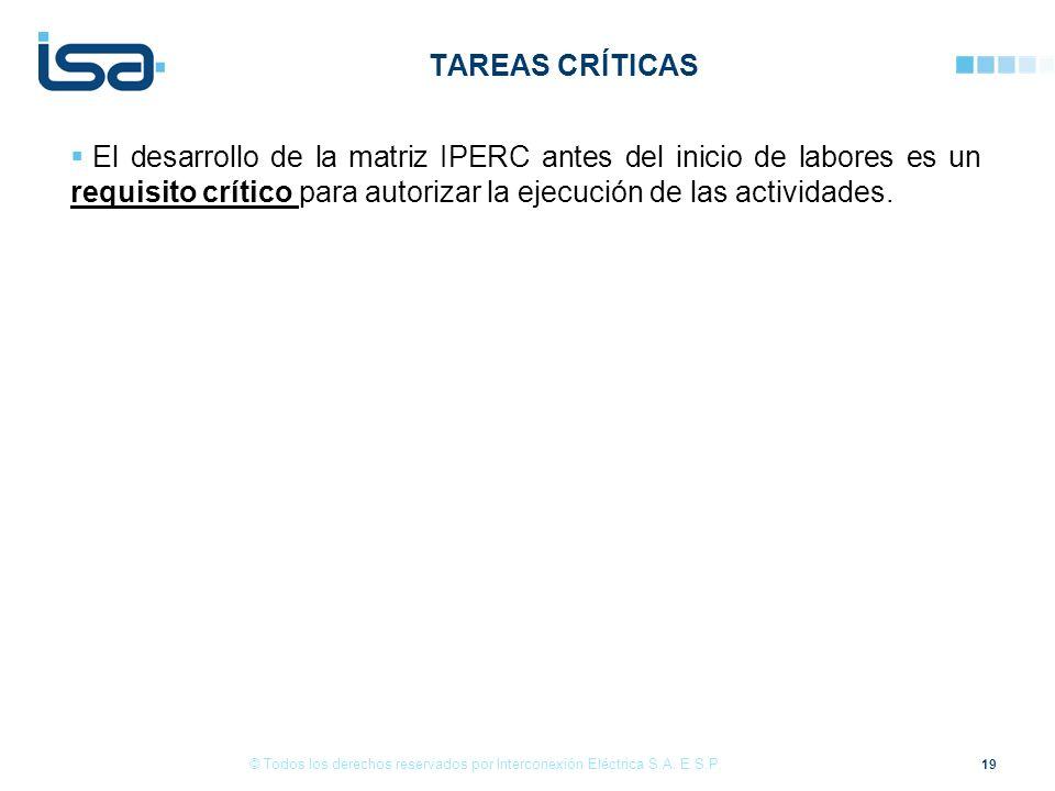 Tareas críticas El desarrollo de la matriz IPERC antes del inicio de labores es un requisito crítico para autorizar la ejecución de las actividades.