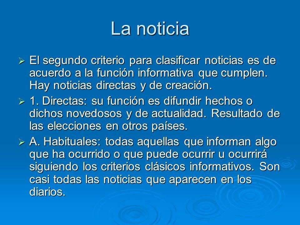 La noticia El segundo criterio para clasificar noticias es de acuerdo a la función informativa que cumplen. Hay noticias directas y de creación.