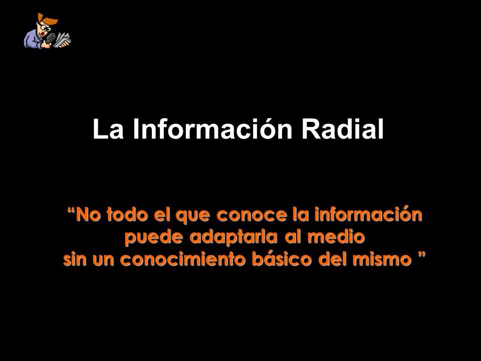 La Información Radial No todo el que conoce la información