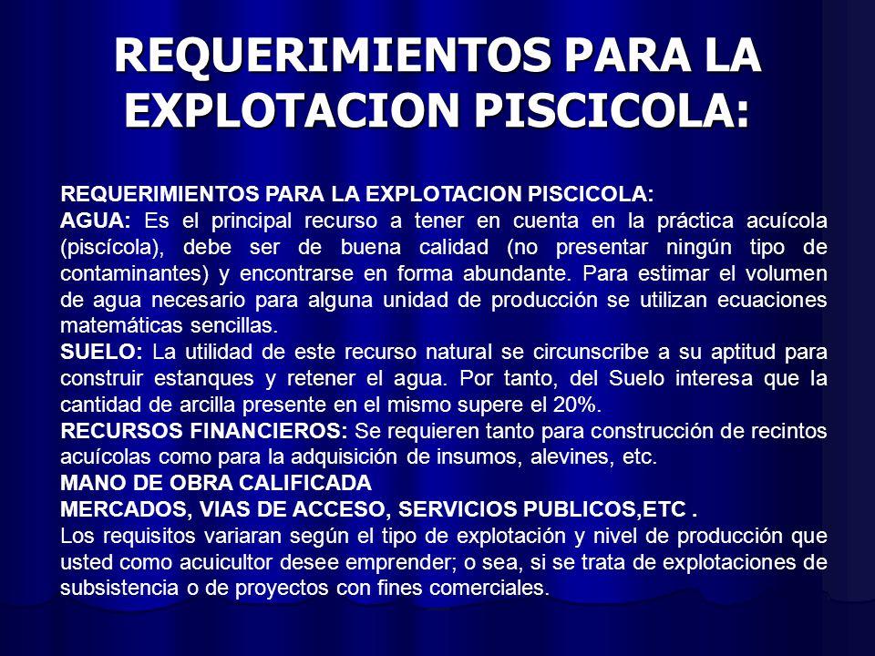 REQUERIMIENTOS PARA LA EXPLOTACION PISCICOLA: