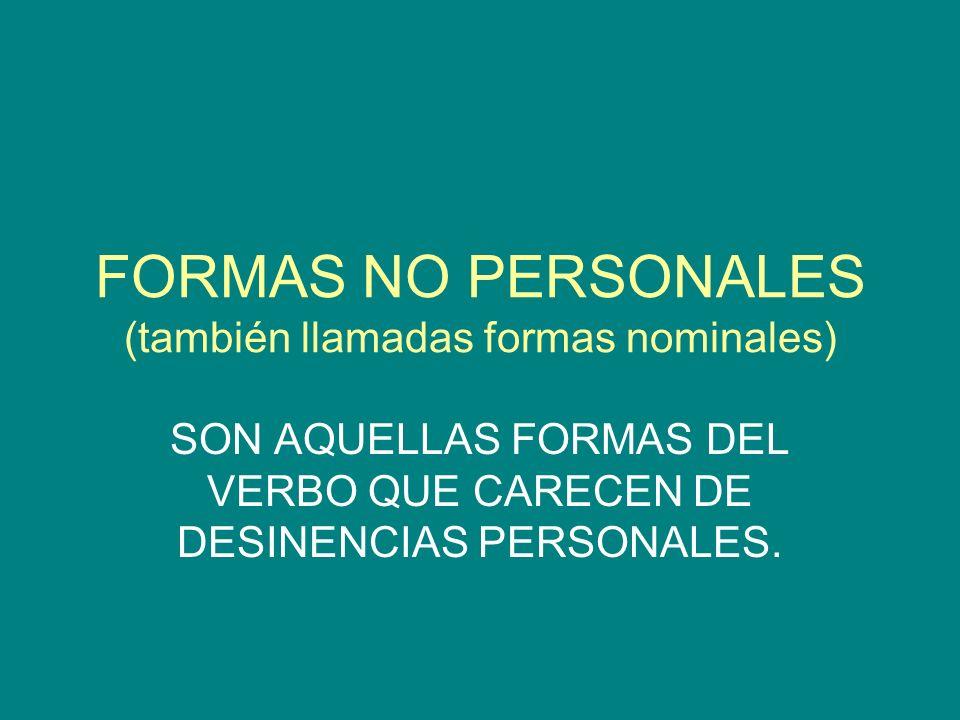FORMAS NO PERSONALES (también llamadas formas nominales)