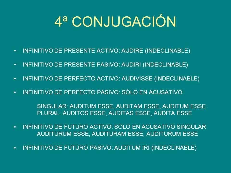 4ª CONJUGACIÓN INFINITIVO DE PRESENTE ACTIVO: AUDIRE (INDECLINABLE)