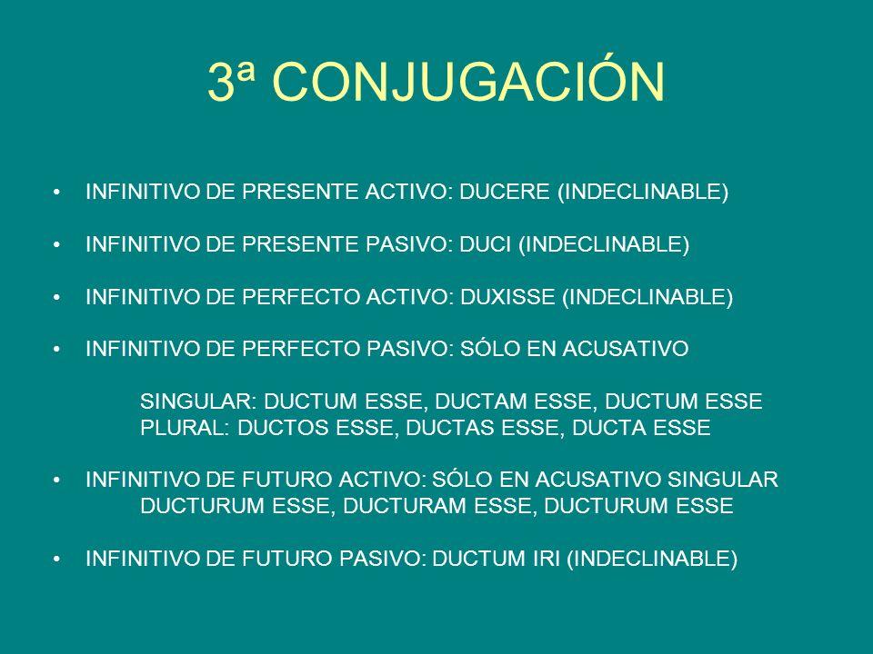 3ª CONJUGACIÓN INFINITIVO DE PRESENTE ACTIVO: DUCERE (INDECLINABLE)