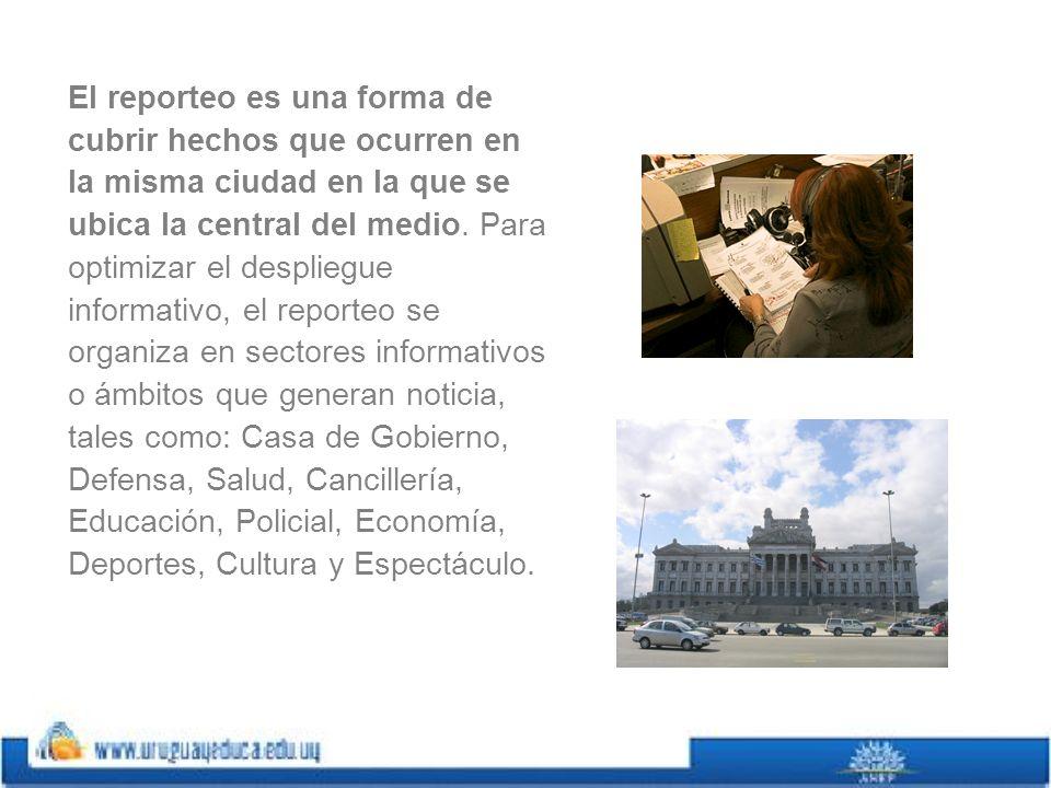 El reporteo es una forma de cubrir hechos que ocurren en la misma ciudad en la que se ubica la central del medio.