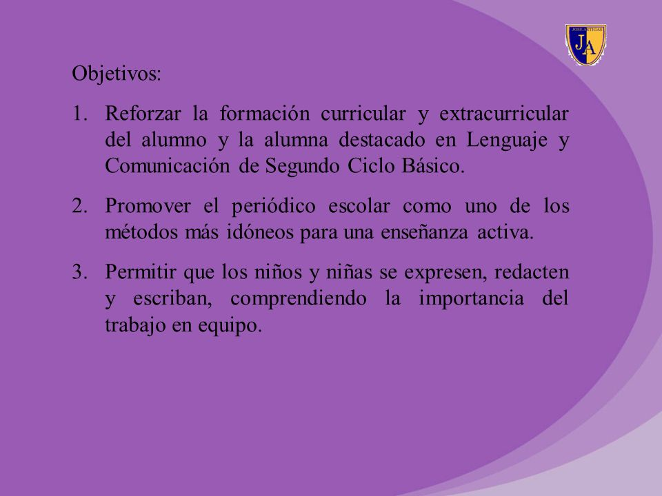 Objetivos: Reforzar la formación curricular y extracurricular del alumno y la alumna destacado en Lenguaje y Comunicación de Segundo Ciclo Básico.