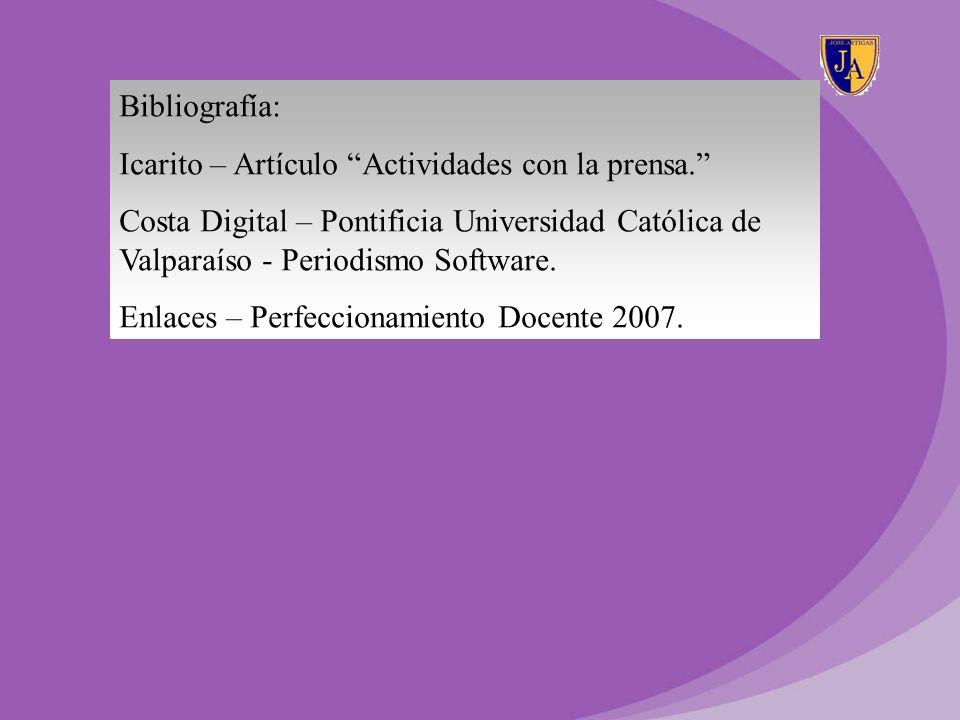 Bibliografía: Icarito – Artículo Actividades con la prensa. Costa Digital – Pontificia Universidad Católica de Valparaíso - Periodismo Software.