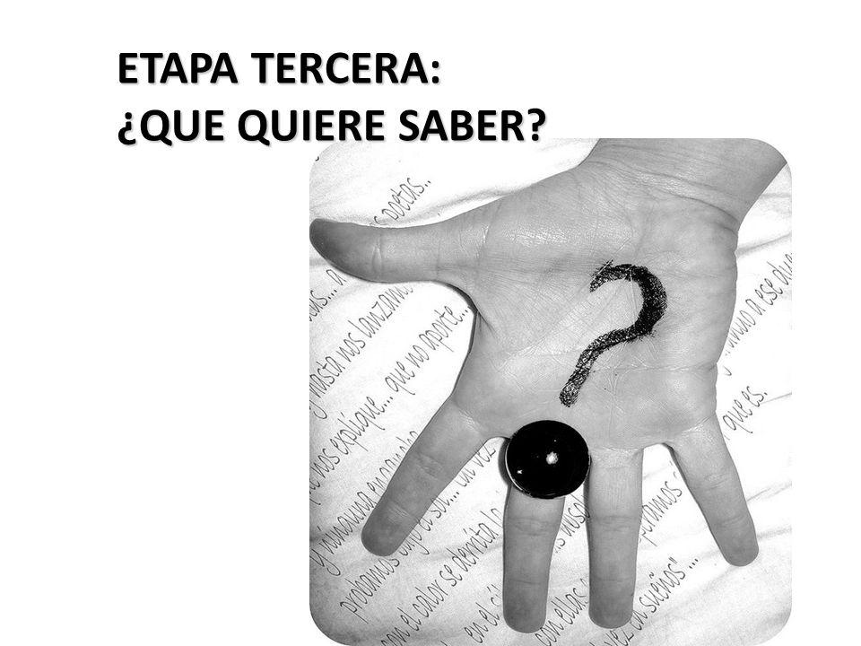 ETAPA TERCERA: ¿QUE QUIERE SABER
