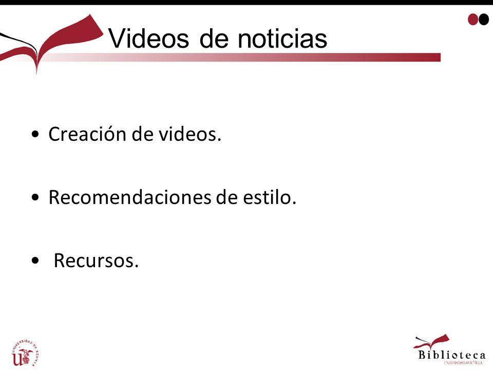 Videos de noticias Creación de videos. Recomendaciones de estilo.
