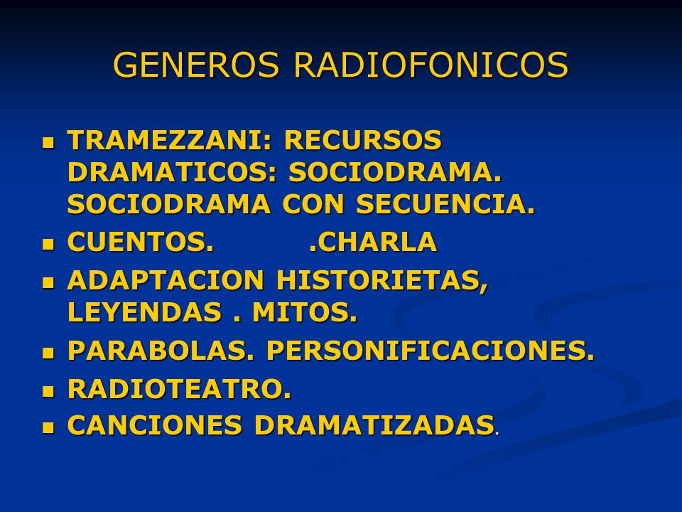 GENEROS RADIOFONICOS TRAMEZZANI: RECURSOS DRAMATICOS: SOCIODRAMA. SOCIODRAMA CON SECUENCIA. CUENTOS. .CHARLA.