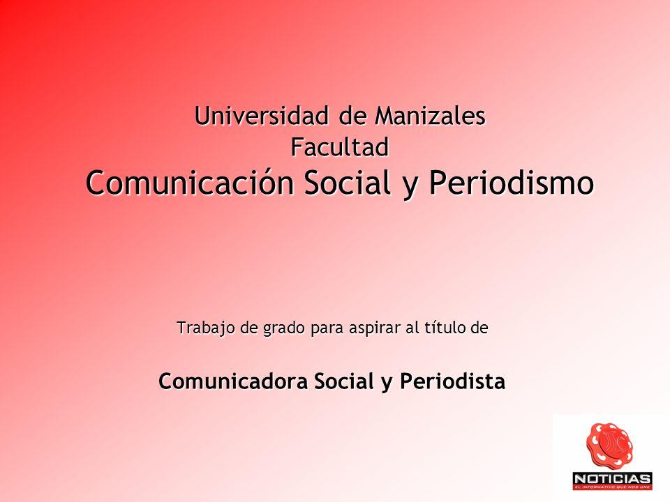 Universidad de Manizales Facultad Comunicación Social y Periodismo