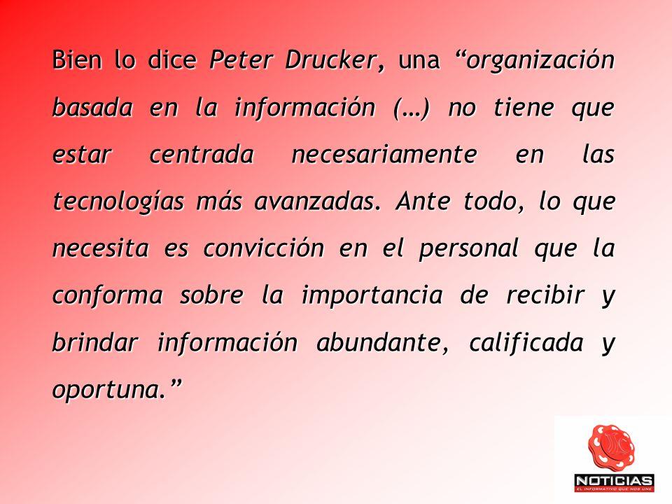 Bien lo dice Peter Drucker, una organización basada en la información (…) no tiene que estar centrada necesariamente en las tecnologías más avanzadas.