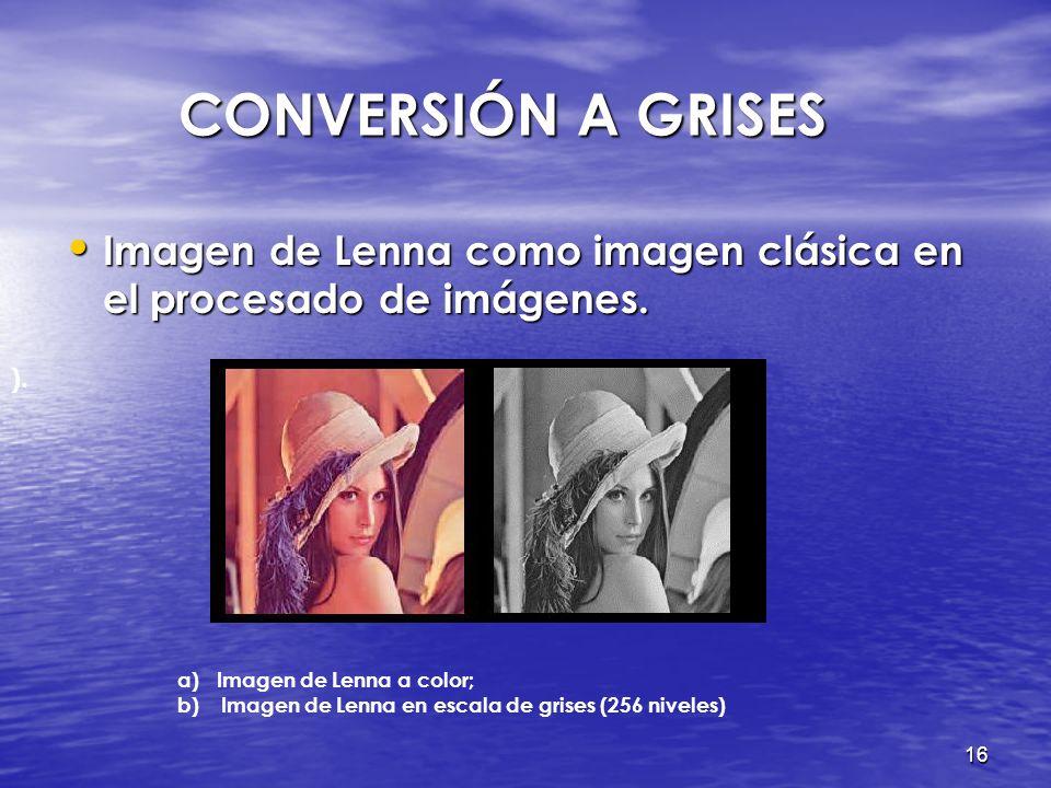 CONVERSIÓN A GRISES Imagen de Lenna como imagen clásica en el procesado de imágenes. ). Imagen de Lenna a color;