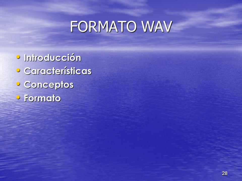 FORMATO WAV Introducción Características Conceptos Formato
