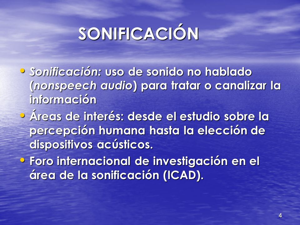 SONIFICACIÓN Sonificación: uso de sonido no hablado (nonspeech audio) para tratar o canalizar la información.