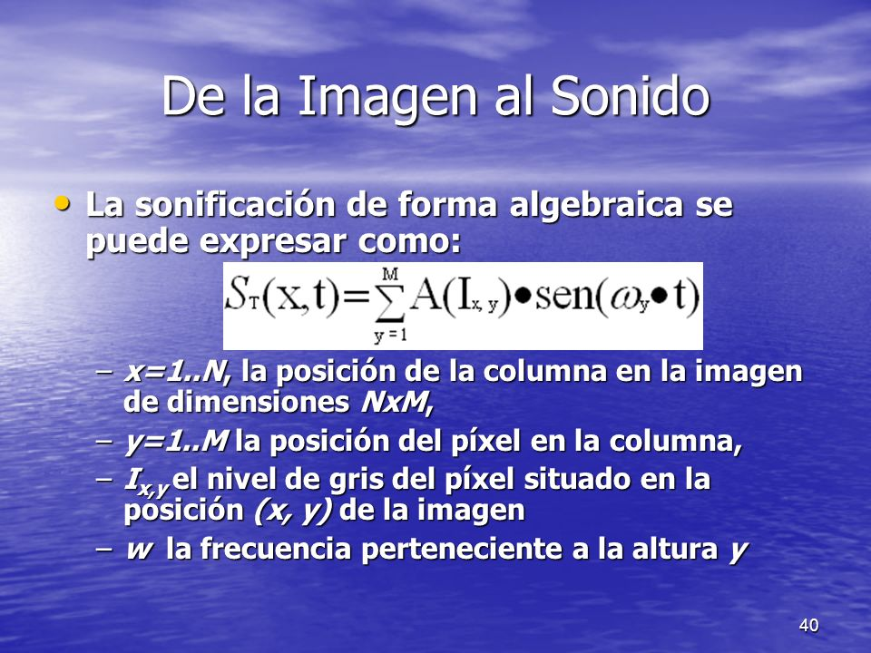 De la Imagen al Sonido La sonificación de forma algebraica se puede expresar como: