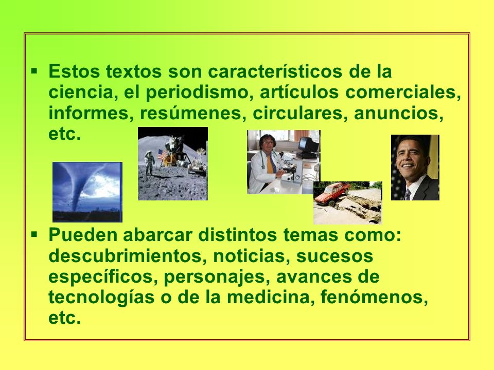 Estos textos son característicos de la ciencia, el periodismo, artículos comerciales, informes, resúmenes, circulares, anuncios, etc.