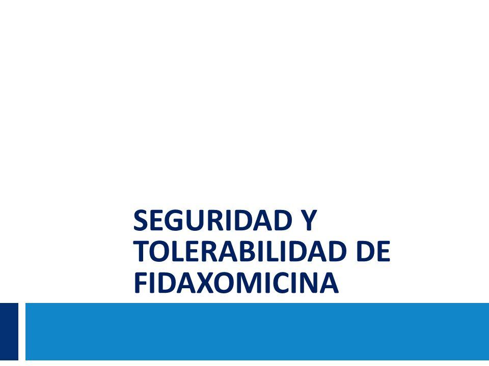 SEGURIDAD Y TOLERABILIDAD DE FIDAXOMICINA