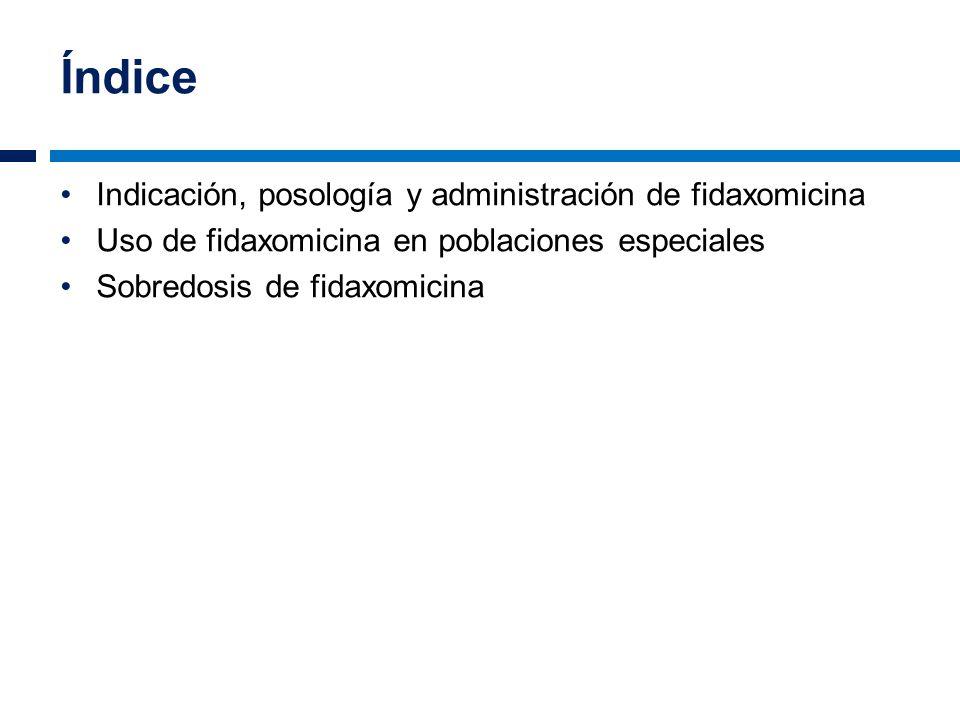 Índice Indicación, posología y administración de fidaxomicina