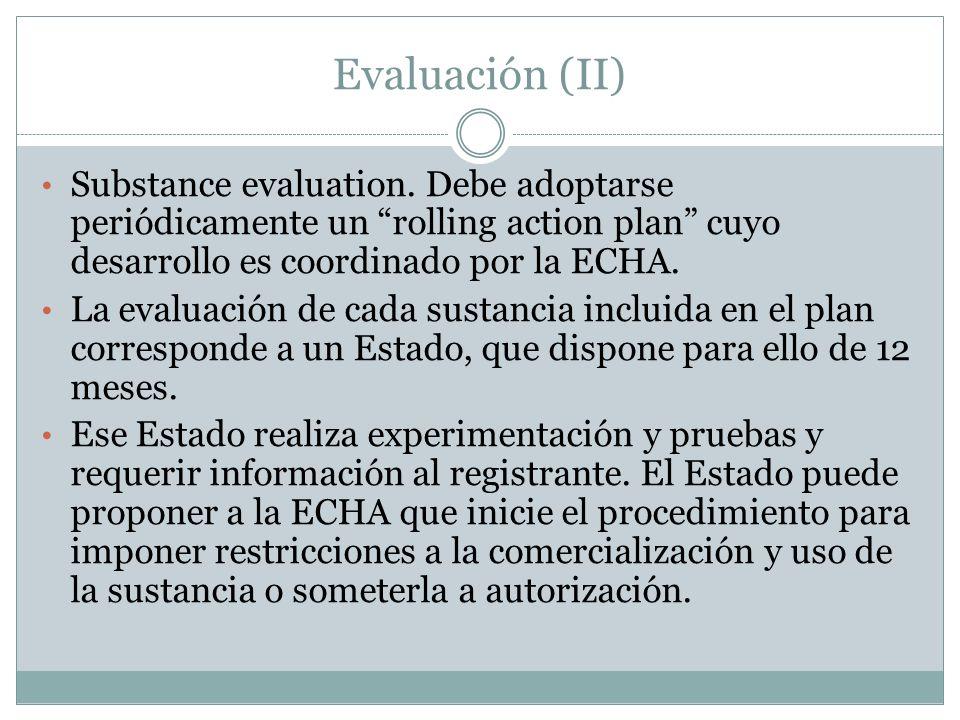 Evaluación (II) Substance evaluation. Debe adoptarse periódicamente un rolling action plan cuyo desarrollo es coordinado por la ECHA.