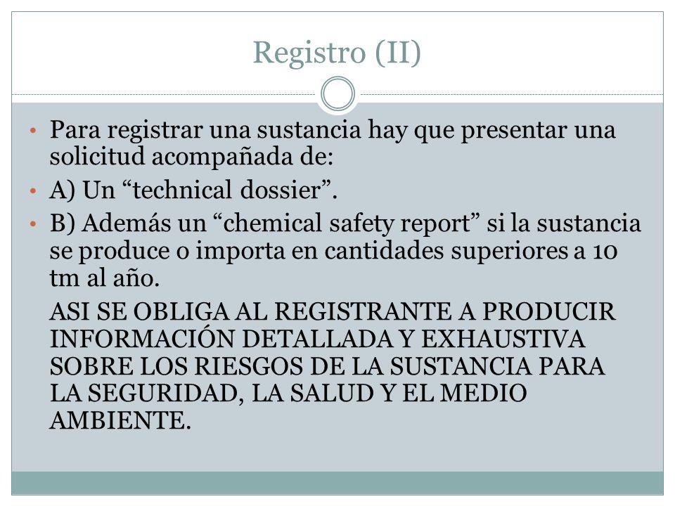 Registro (II) Para registrar una sustancia hay que presentar una solicitud acompañada de: A) Un technical dossier .
