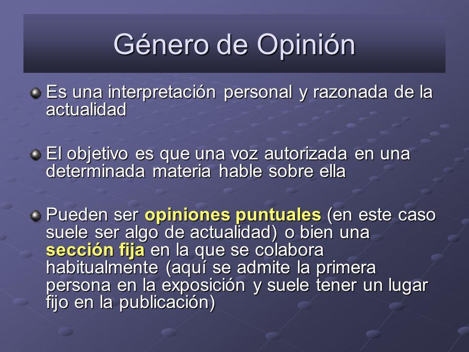 Género de Opinión Es una interpretación personal y razonada de la actualidad.