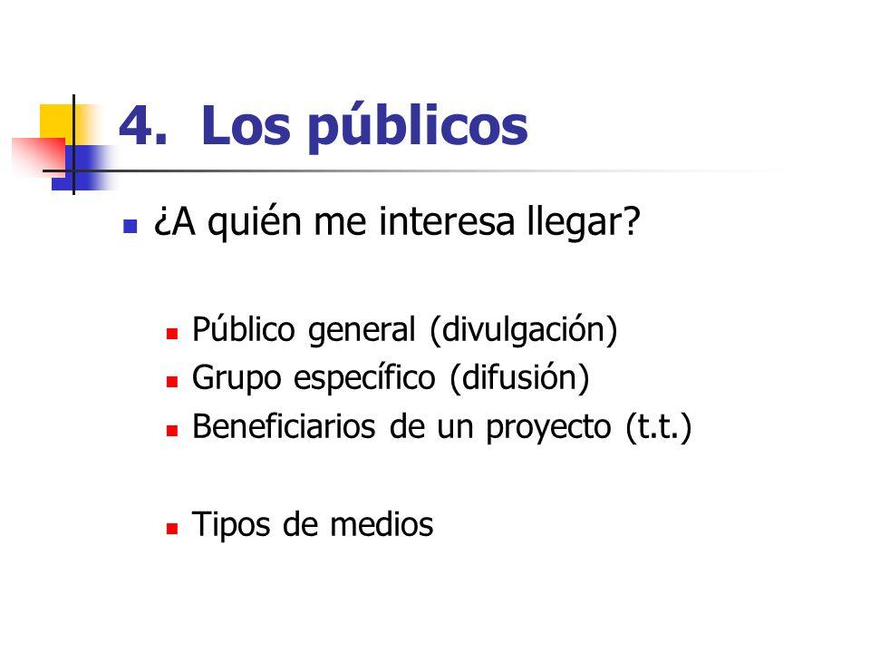 4. Los públicos ¿A quién me interesa llegar