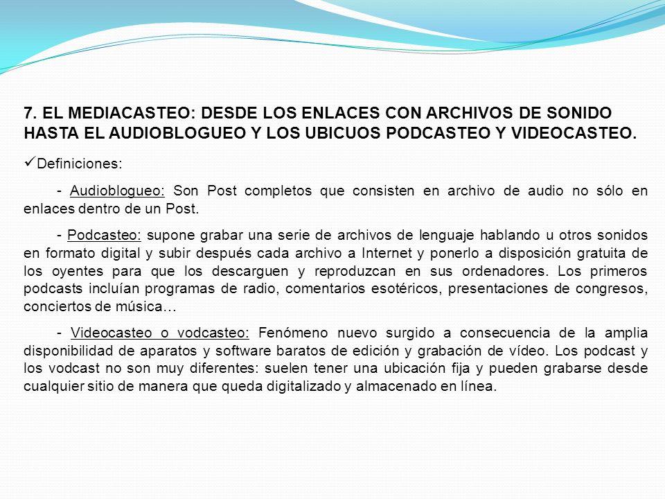 7. EL MEDIACASTEO: DESDE LOS ENLACES CON ARCHIVOS DE SONIDO HASTA EL AUDIOBLOGUEO Y LOS UBICUOS PODCASTEO Y VIDEOCASTEO.