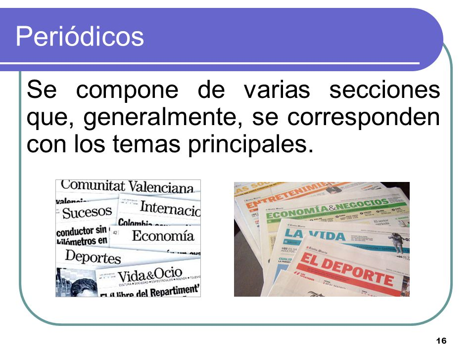 Periódicos Se compone de varias secciones que, generalmente, se corresponden con los temas principales.