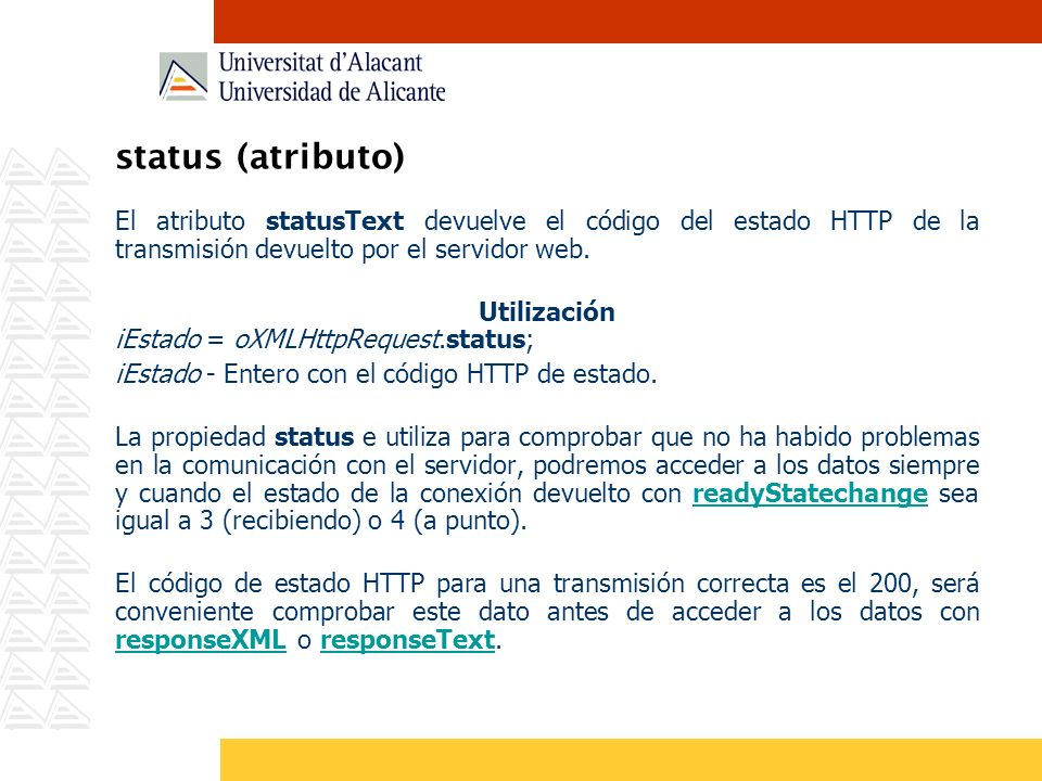 status (atributo) El atributo statusText devuelve el código del estado HTTP de la transmisión devuelto por el servidor web.