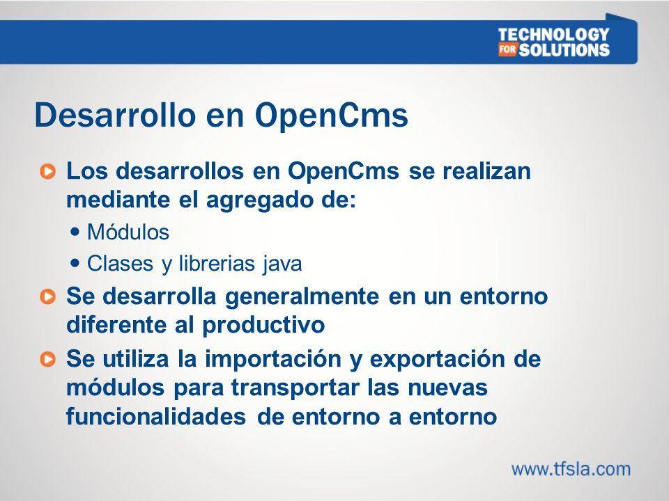 2020 Desarrollo en OpenCms. Los desarrollos en OpenCms se realizan mediante el agregado de: Módulos.