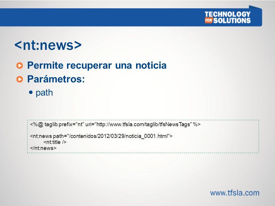 <nt:news> Permite recuperar una noticia Parámetros: path 2727