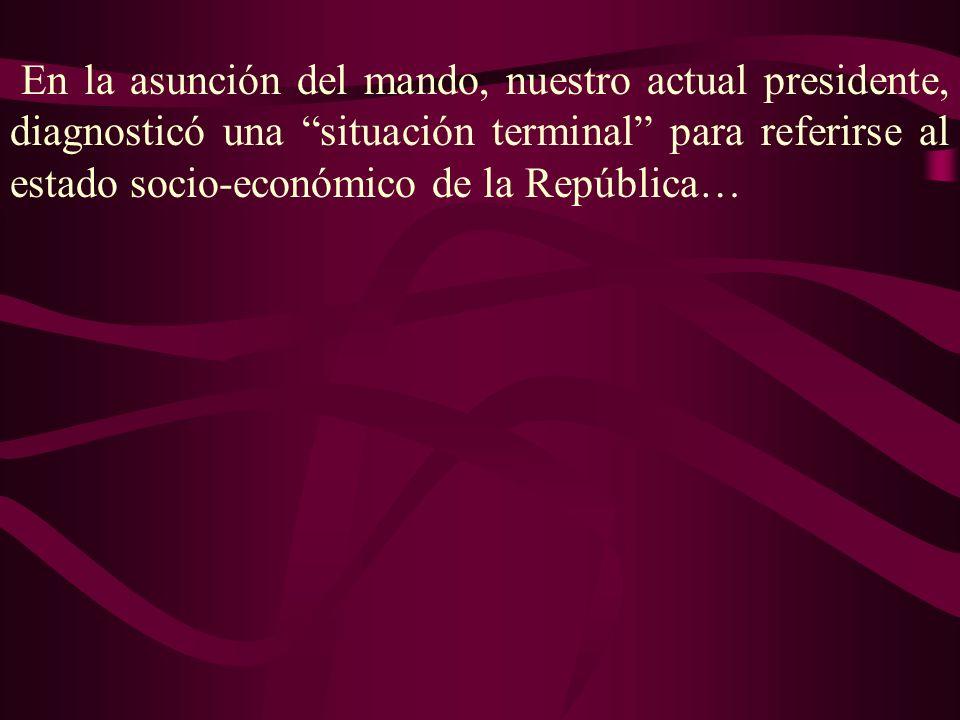 En la asunción del mando, nuestro actual presidente, diagnosticó una situación terminal para referirse al estado socio-económico de la República…