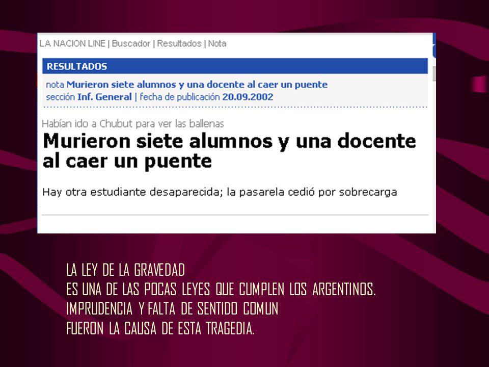 LA LEY DE LA GRAVEDAD ES UNA DE LAS POCAS LEYES QUE CUMPLEN LOS ARGENTINOS. IMPRUDENCIA Y FALTA DE SENTIDO COMUN.