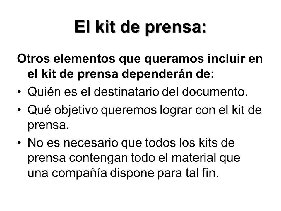 El kit de prensa: Otros elementos que queramos incluir en el kit de prensa dependerán de: Quién es el destinatario del documento.