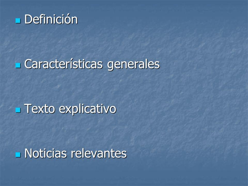 Definición Características generales Texto explicativo Noticias relevantes