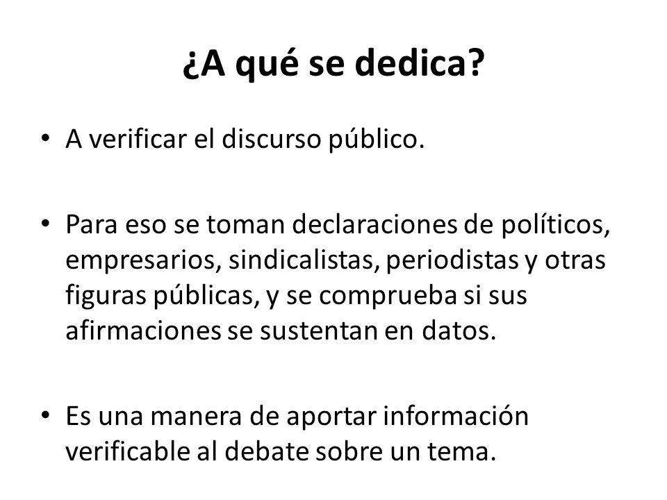 ¿A qué se dedica A verificar el discurso público.