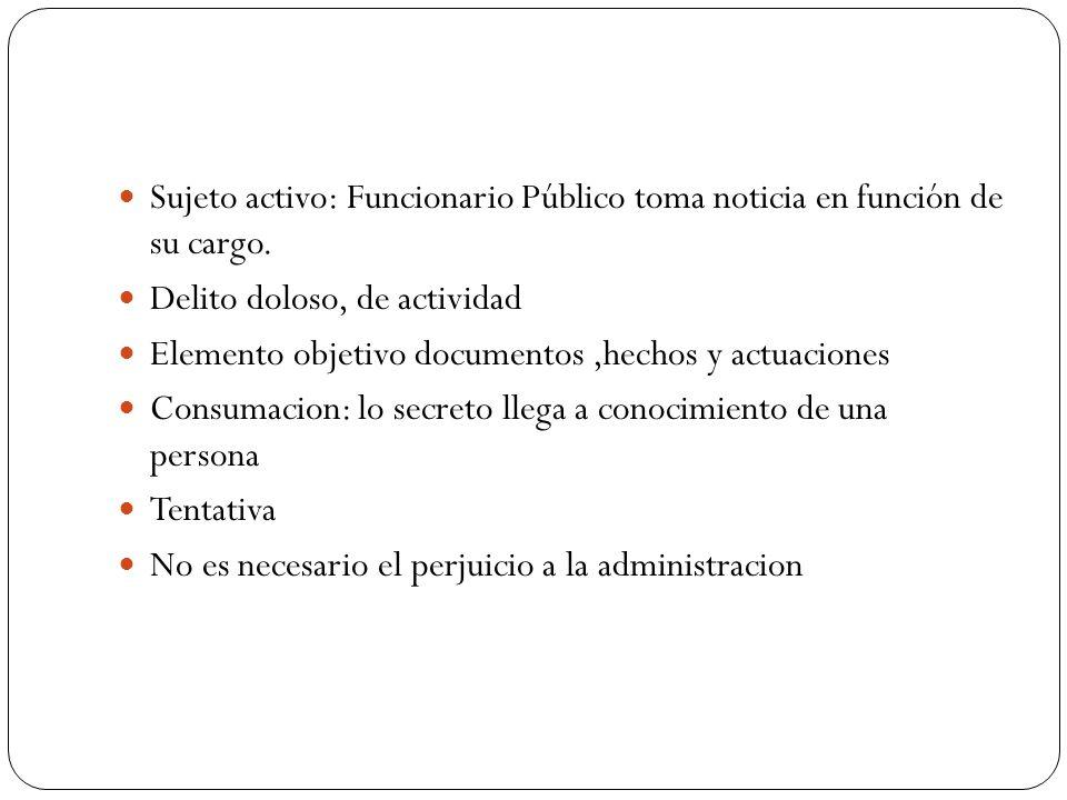 Sujeto activo: Funcionario Público toma noticia en función de su cargo.