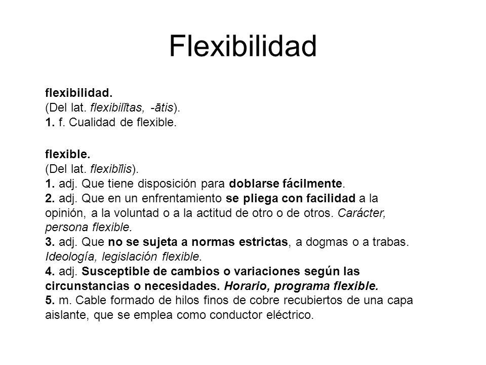 Flexibilidad flexibilidad. (Del lat. flexibilĭtas, -ātis).