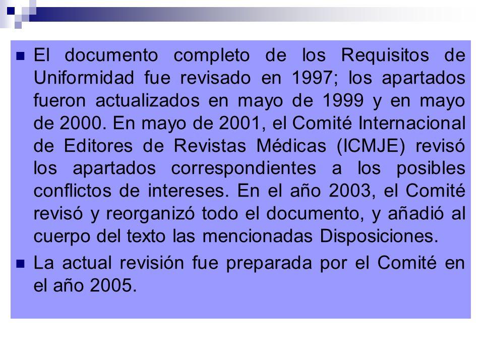 El documento completo de los Requisitos de Uniformidad fue revisado en 1997; los apartados fueron actualizados en mayo de 1999 y en mayo de 2000. En mayo de 2001, el Comité Internacional de Editores de Revistas Médicas (ICMJE) revisó los apartados correspondientes a los posibles conflictos de intereses. En el año 2003, el Comité revisó y reorganizó todo el documento, y añadió al cuerpo del texto las mencionadas Disposiciones.