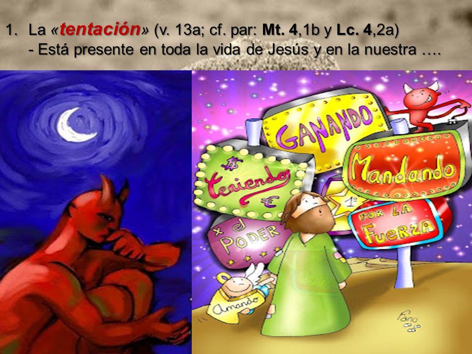 La «tentación» (v. 13a; cf. par: Mt. 4,1b y Lc. 4,2a)