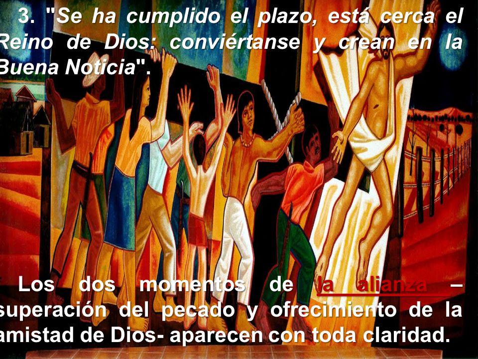 3. Se ha cumplido el plazo, está cerca el Reino de Dios: conviértanse y crean en la Buena Noticia .
