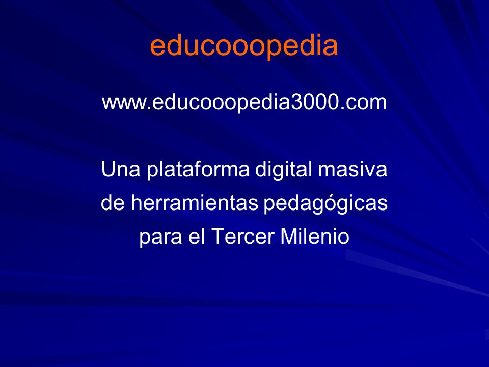 educooopedia www.educooopedia3000.com Una plataforma digital masiva