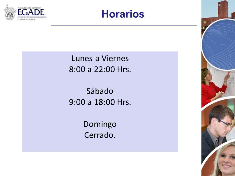 Horarios Lunes a Viernes 8:00 a 22:00 Hrs. Sábado 9:00 a 18:00 Hrs.