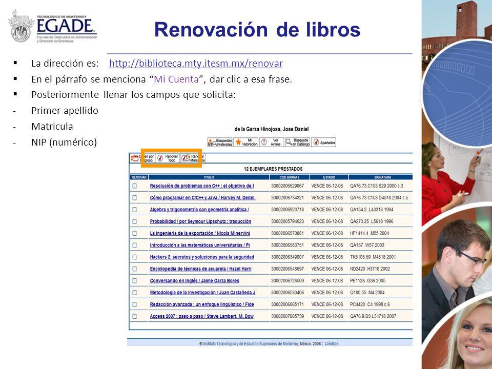 Renovación de libros La dirección es: http://biblioteca.mty.itesm.mx/renovar. En el párrafo se menciona Mi Cuenta , dar clic a esa frase.